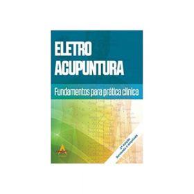 Eletroacupuntura - Fundamentos para Prática Clínica