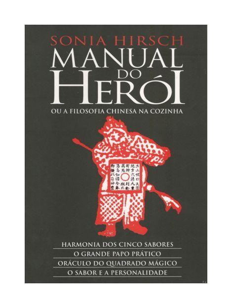 Manual do Heroi ou a Filosofia Chinesa na Cozinha - Sonia Hirsch