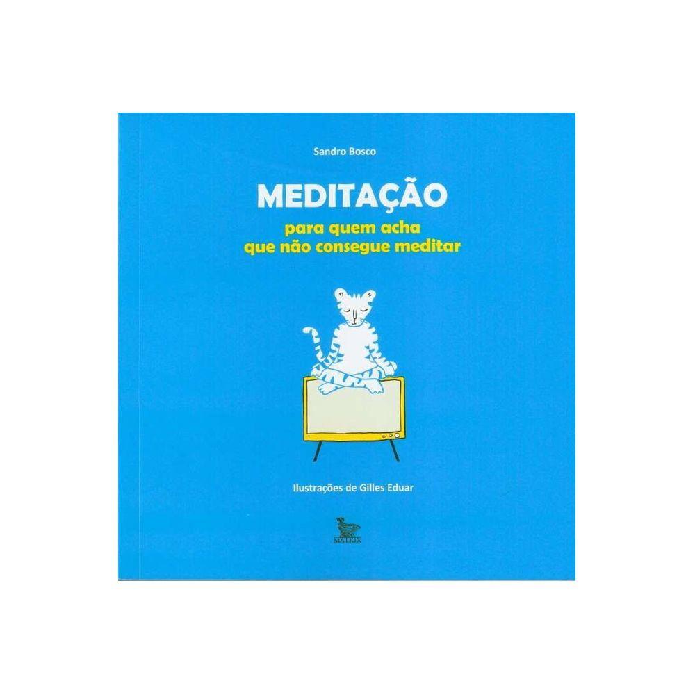 Meditação Para Quem Acha Que Não Consegue Meditar - Sandro Bosco