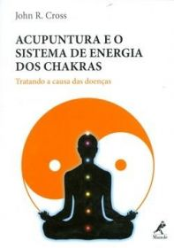 Acupuntura e o Sistema de Energia dos Chakras